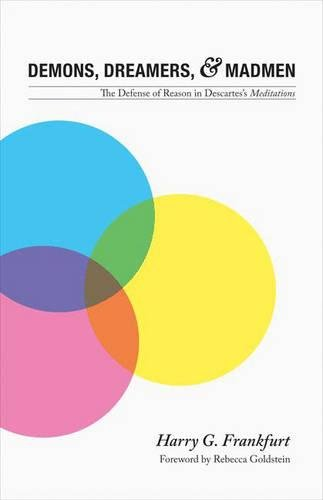 Demons, Dreamers, and Madmen: The Defense of Reason in Descartes's Meditations