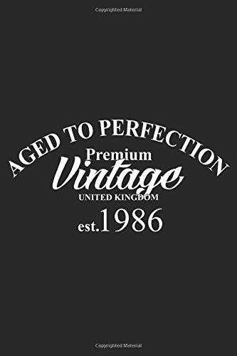 Aged To Perfection Premium Vintage United Kingdom est 1986: Lined Notebook / Journal Gift, Vintage 1986 Gift Idea, 120 Pages, 6 x 9 inches ,Born in ... Gifts For Men Women, Funny, Gift, Journal