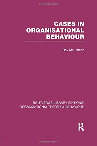 Cases in Organisational Behaviour (RLE: Organizations) (Routledge Library Editions: Organizations)