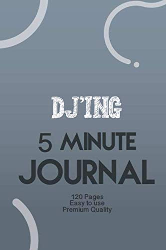 DJ'ing 5 Minute Journal: The Five Minute Gratitude & Productivity Journal: Little Challenges to Spark Motivation and Empower You, Mindfulness and Accomplishing Goals