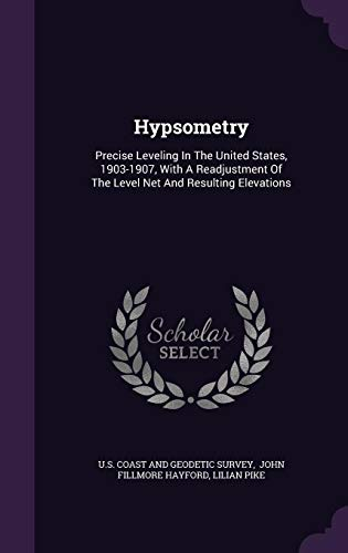 Hypsometry: Precise Leveling in the United States, 1903-1907, with a Readjustment of the Level Net and Resulting Elevations