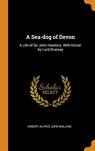 A Sea-dog of Devon: A Life of Sir John Hawkins. With Introd. by Lord Brassey