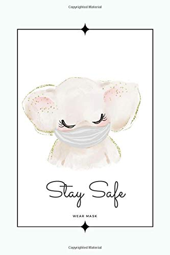 Stay Safe Wear Mask: Cute Blue&White Elephant With Mask Journal, Animal Lined Composition Notebook, Notebook for Notes, Stories,Things to Remember,To ... Kids&Teen (Funny Corona Notebook Cute Animal)