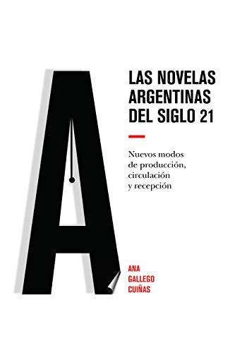 Las novelas argentinas del siglo 21: Nuevos modos de producción, circulación y recepción (Spanish Edition)