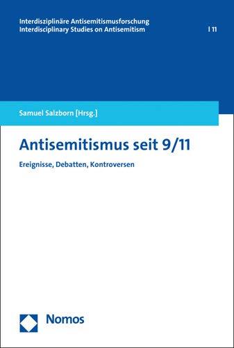 Antisemitismus seit 9/11: Ereignisse, Debatten, Kontroversen (Interdisziplinare Antisemitismusforschung / Interdisciplinary Studies on Antisemitism, Band 11)