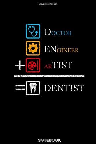 Doctor, Engineer, Artist, Dentist Notebook: Das perfekte Geschenk Notizbuch für Zahnarzt, Zahnärztin, Dentist, Zahnarzthelferin, Zahntechniker, ... dieses Notizbuch immer für Notizen zur Hand