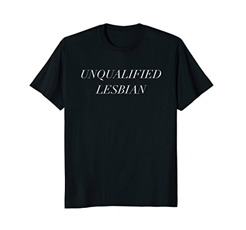Unqualified Lesbian - Political T-Shirt