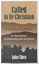 Called to Be Christians: Grounding Spirituality in Sacrament, Community and Scripture