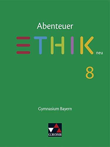 Abenteuer Ethik – Bayern neu / Abenteuer Ethik Bayern 8 – neu: Unterrichtswerk für Ethik an Gymnasien (Abenteuer Ethik – Bayern neu: Unterrichtswerk für Ethik an Gymnasien)