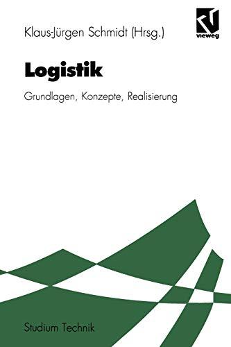 Logistik: Grundlagen, Konzepte, Realisierung (Studium Technik)