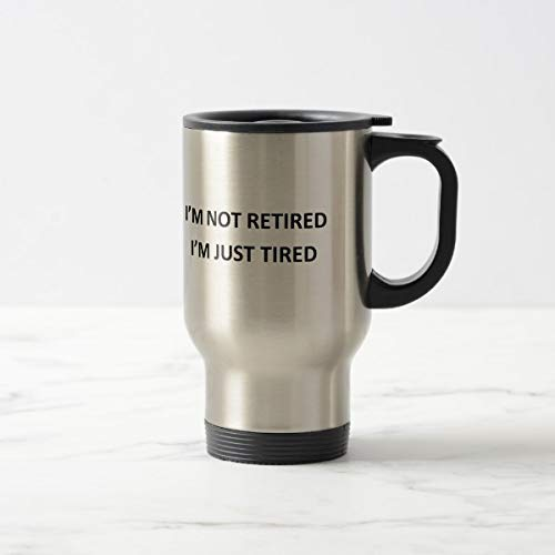 Funny Im Not Retired Im Just Tired Taza de viaje de acero inoxidable con aislamiento térmico, idea de regalo, 14 oz