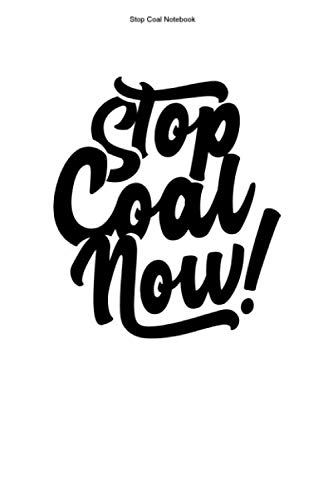 Stop Coal Notebook: 100 Pages   Lined Interior   Clean Miner Climate Change Mine Shovel Global Warmi