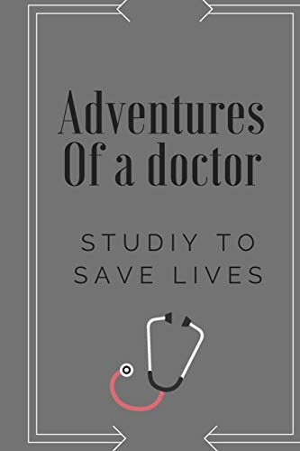 ADVENTURES OF A DOCTOR NOTEBOOK: 6*9 Journal for writing notes, Diary, Habits ( medical students, young doctors, doctors )