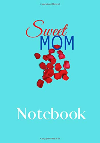 Sweet Mom : Notebook: This notebook is for mothers all over the world. If you have a mother, and you don't know what to get her, buy her this notebook ... Day, Christmas, or any other occasion.