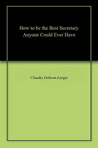 How to be the Best Secretary Anyone Could Ever Have (English Edition)