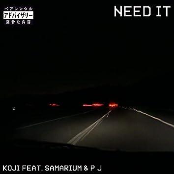 Need It (feat. Samarium, P J)