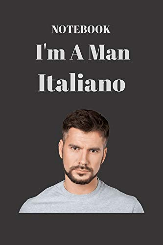 Notebook:I\'m A Man Italiano: College paper 120 page 6x9 Inch Notebook journal (English Edition)