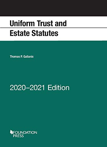 Compare Textbook Prices for Uniform Trust and Estate Statutes, 2020-2021 Edition Selected Statutes 2020 Edition ISBN 9781647080624 by Gallanis, Thomas P.