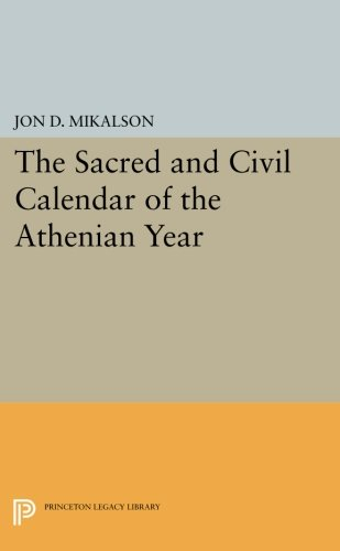 The Sacred and Civil Calendar of the Athenian Year (Princeton Legacy Library)