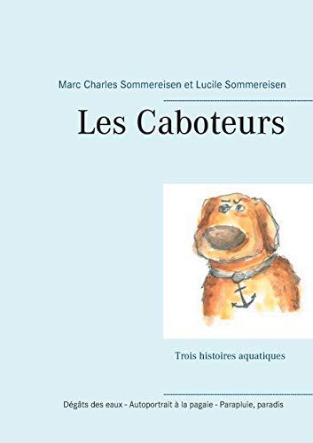 Les Caboteurs : Trois histoires aquatiques : Dégâts des eaux ; Autoportrait à la pagaie ; Parapluie paradis
