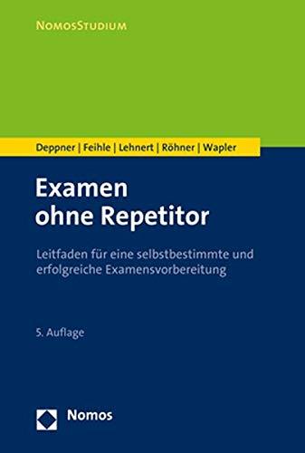 Examen ohne Repetitorium: Leitfaden für eine selbstbestimmte und erfolgreiche Examensvorbereitung (Nomosstudium)