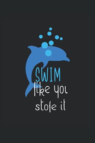 Swim Like You Stole It: Divertida libreta forrada de regalos de natación con delfines (formato A5, 15, 24 x 22, 86 cm, 120 páginas)