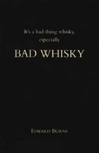 Bad Whisky: It's a Bad Thing Whisky, Especially