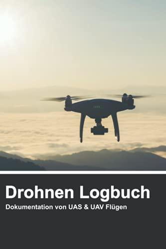 Drohnen Logbuch Dokumentation von UAS & UAV Flügen: Drohnen Flugbuch I Logbuch für Drohnen Piloten I Dokumentation von Flügen I Flugbuch Drohne I Blanko I Liniert 100 Seiten zum ausfüllen