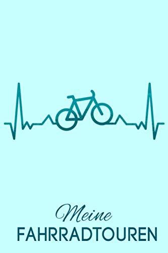 Meine Fahrradtouren: Fahrrad Tourenbuch: Fahrradtour Radtour Tagebuch Notizbuch Für Radsportler, Radfahrer Und Fahrrad Fans deren Herz für ihr Rad schlägt. Der ideale Tourenplaner.
