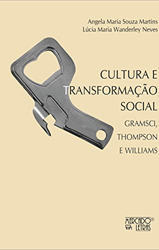 Cultura e Transformação Social: Gramsci, Thompson e Williams