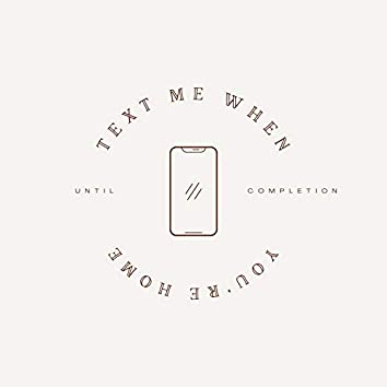 Text me when you're home...
