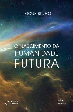 O Nascimento da Humanidade Futura