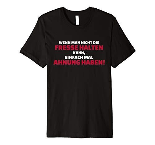 Wenn man nicht die Fresse halten kann, Ahnung haben! T-Shirt