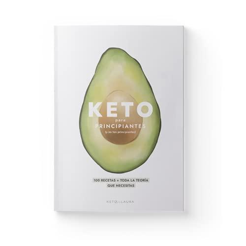 Dieta cetogénica | Libro Keto para principiantes | Teoría + 100 recetas | Tipos de Keto | Recetas dulces y saladas | Menús | Bajas en carbohidratos | Sin azúcar | En español | Keto con Laura
