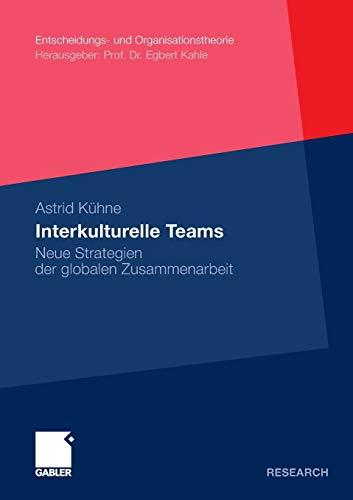 Interkulturelle Teams: Neue Strategien der Globalen Zusammenarbeit (Entscheidungs- und Organisationstheorie) (German Edition)