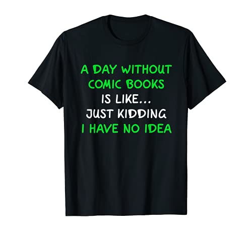 A Day Without Comic Books Funny Comic Books Lovers Gift T-Shirt