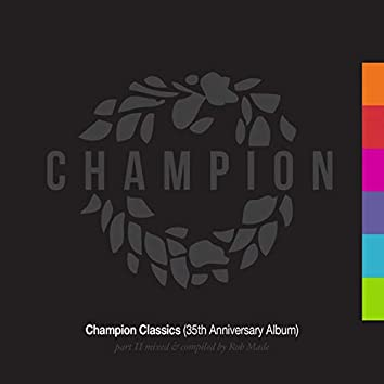 Champion Classics (35th Anniversary Album) - Part 2 mixed & compiled by Rob Made