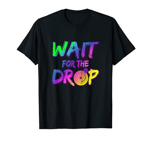 Espera a la gota | Cool Electronic Dance DJ Camiseta