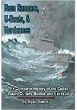 Rum Runners, U-boats, & Hurricanes: The Complete History of the Coast Guard Cutters Bedloe and Jacks