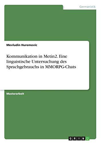 Kommunikation in Metin2. Eine linguistische Untersuchung des Sprachgebrauchs in MMORPG-Chats