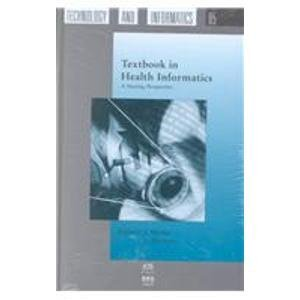 Textbook in Health Informatics: A Nursing Perspective (Studies in Health Technology and Informatics,