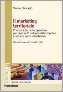Il marketing territoriale. Principi e tecniche operative per favorire lo sviluppo delle imprese e attrarre nuovi investimenti
