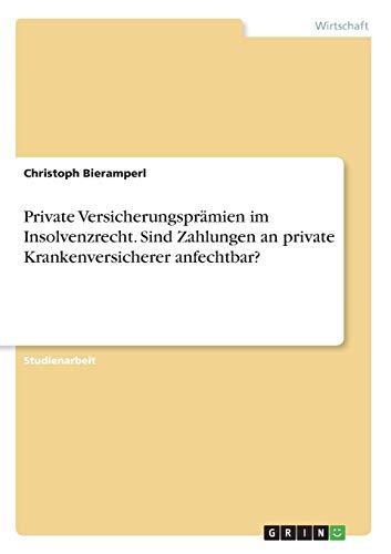 Private Versicherungsprämien im Insolvenzrecht. Sind Zahlungen an private Krankenversicherer anfechtbar?