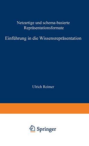 Einführung in die Wissensrepräsentation: netzartige und schema-basierte Repräsentationsformate (Leitfäden der angewandten Informatik)