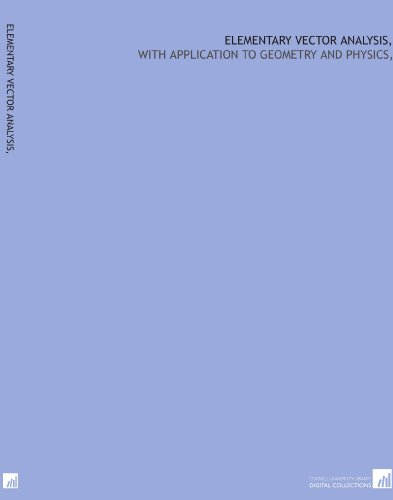 Elementary vector analysis,: with application to geometry and physics,