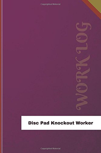 Disc Pad Knockout Worker Work Log: Work Journal, Work Diary, Log - 126 pages, 6 x 9 inches (Orange Logs/Work Log)