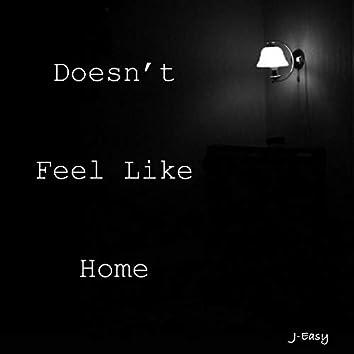 Doesn't Feel Like Home