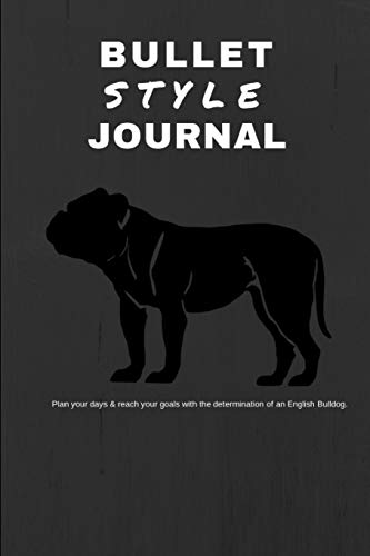 Bullet Style Journal Plan your days & reach your goals with the determination of an English Bulldog.: Customizable Dot Grid Notebook with Index & Key ... Logbook  (6