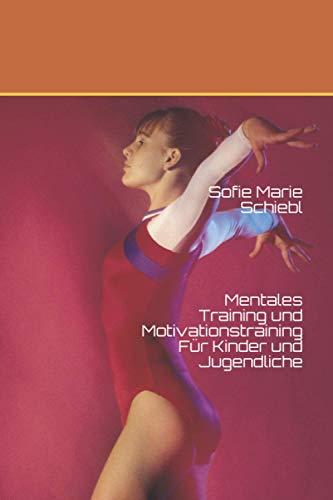 Mentales Training und Motivationstraining: Für Kinder und Jugendliche