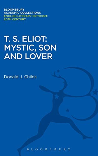 Compare Textbook Prices for T. S. Eliot: Mystic, Son and Lover Bloomsbury Academic Collections: English Literary Criticism Reprint Edition ISBN 9781472537478 by Childs, Donald J.